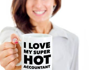 Cool Gift coffee mug - I love my super hot Accountant - Unique gift mug for him, her, mom, dad, kids, husband, wife, boyfriend, men, women