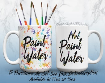 PAINT WATER/NOT Paint Water Splash Coffee Mug - Paint Splatter Mug - Paint Splash - Painters Coffee Mug - Artist Mug - Gift for Painter