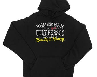Remember You Are Not An Ugly Person You Are a Beautiful Monkey  Hoodie - JH001