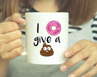 Poop Mug, Coffee Makes Me Poop, Coffee Mug, Funny Mug, Funny Coffee Mug, Funny Donut Mug, Funny Gift, Funny Poop Mug, I donut Give a Poop,