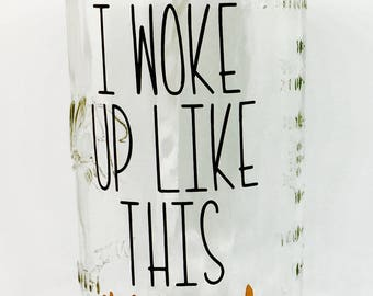 """Mason Jar Tumbler """"I Woke Up Like This #Tired"""""""