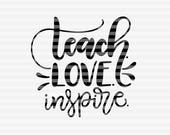 Teach love inspire  - SVG - DXF - PDF files - hand drawn lettered cut file - graphic overlay