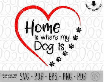 Home is where my Dog is SVG, Dog svg, Dog lover svg, pet svg, pet lover svg, dog cuttinf files, paw svg, paw cut file, svg files, svg