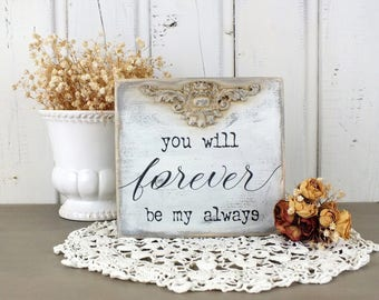 You will forever be my always sign Love quote Small wooden signs for home French provincial table decor Bedroom shelf sitter Living room art