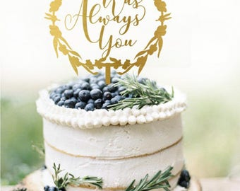 Customized Wedding Cake Topper, Personalized Cake Topper for Wedding, Personalized Wedding Cake Topper It Was Always You Cake Topper