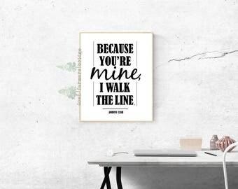 Because You're Mine, I walk the Line, Johnny Cash Digital Print, Johnny Cash Print, Wedding Art, Digital File, Printable Wall Art, Music Art