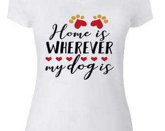 Home is Wherever My Dog Is Shirt- Dog Shirt - animal lover shirt - dog lover shirt - pet shirt pet lover