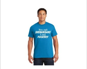 Shenanigans and fuckery t-shirt, funny you call shenanigans apparel, I call fuckery shirt, fuckery shirt, fuckery logo shirt
