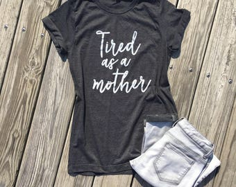 tired as a mother unisex tee or racerback tank top | womens shirt | womens outfit | mom shirt | graphic tee | tired as a mother shirt