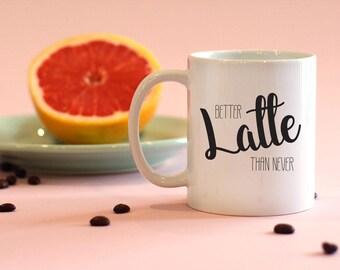 Better Latte Than Never coffee pun mug, coffee humor, coffee pun, gifts for her