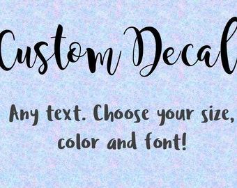 Custom Decal, Name Decal, Mug Decal, Cup Decal, Laptop Decal, Car Decal, Phone Decal, Custom Sticker, Vinyl Decal, Foil Decal, Tumbler Decal