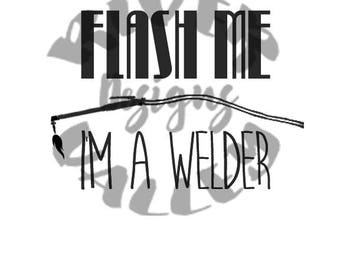 flash me i'm a welder, welding, SVG, PDF, JPG, cutting file, printable - cameo, cricut, custom design