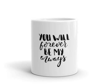 Coffee Mug Quote, Love Quote, You Will Forever Be My Always