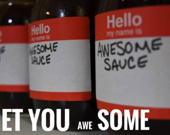 Hello my name is Awesome Sauce and we're the only sauce you will ever need!!