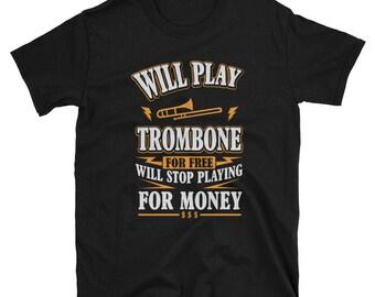 Trombone Shirt Will Play Trombone For Free Trombone T-Shirt Trombone Gift Funny T-Shirt