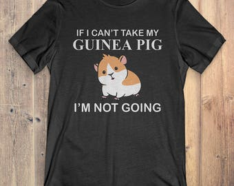 Guinea Pig T-shirt: If I Can't Take My Guinea Pig I'm Not Going