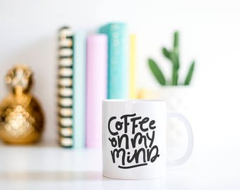 Coffee On My Mind Mug // Gift For Her, Planner Gift, Mother's Day Gift