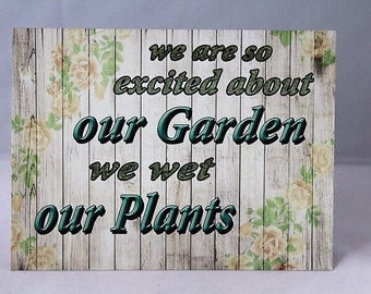 We Are So Excited About Our Garden We Wet Our Plants A5 Funny Metal Sign  Plaque
