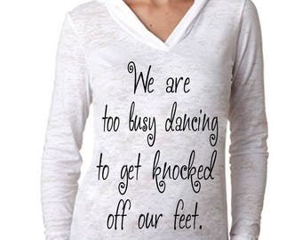 "Taylor Swift ""We Are Too Busy Dancing To Get Knocked Off Our Feet"" Hoodie -*PREMIUM* Vinyl Pressed Next Level Burnout Hooded Pullover"