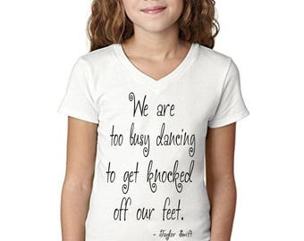 Too Busy Dancing To Get Knocked Off Our Feet - Taylor Swift Shirt - Girls Shirt - Dance Shirt