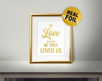 We Love Because He First Loved Us, Real gold foil paper, Religion, Christianity words, Religious Unique Gift, Christian, Bible Verse