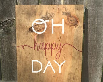 OH HAPPY DAY Handmade wood sign