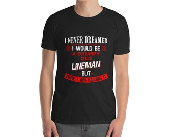 I never dreamed I would be a grumpy old lineman Shirt - lineman birthday - lineman gift - gift for lineman - birthday gift - lineman shirt