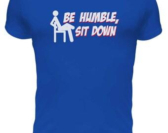 """Be Humble, Sit Down  Mens Hip Hop T-shirt by """"BOOFYshirts"""""""