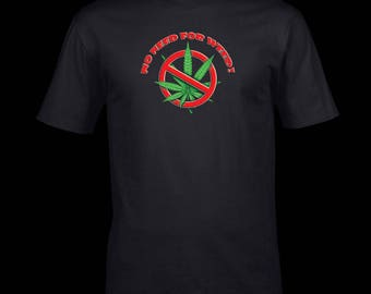 No Need For Weed T Shirt