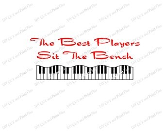 The Best Players Sit The Bench Piano or Keyboard Cut File, SVG, Printable JPG, Digital Download