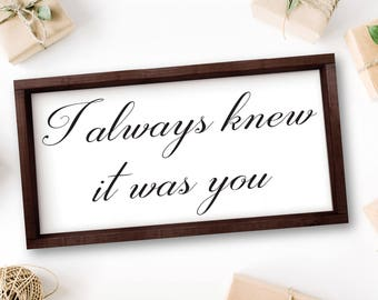 I Always Knew It Was You Sign Bedroom Sign Couples Sign Above Bed Romantic Bedroom Decor Rustic