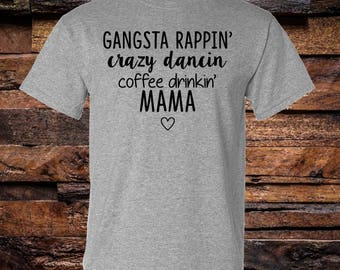 Gangsta Rappin Crazy Dancing Coffee Drinkin Mama