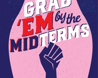 Grab 'Em By The Midterms - Womens March Resist PRINTS Resistance Posters - Giclee Digital Print Protest Poster