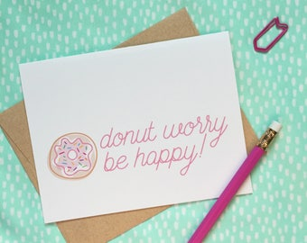 donut worry be happy greeting card. don't worry. cute encouragement. funny sympathy. thinking of you. bestie. friendship. just because.