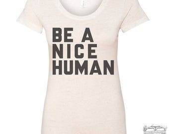 Womens BE A NICE HUMAN Lightweight Tri Blend t shirt [+Colors] s m l xl xxl Hand Screen Printed Zen Threads