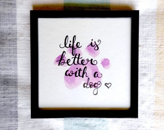 Life is Better with a Dog Hand Lettered Watercolor Quote