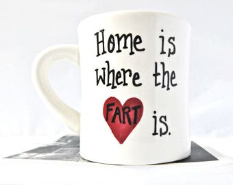 Home is Where the Fart Is, Funny Mug for Husband, Fart, Cute Husband Gift, Funny Boyfriend Mug, Personalized, Ceramic, Coffee Cup, Love