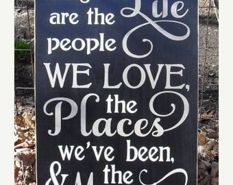 ON SALE TODAY The Best things in life are the People we Love the Places we've been & the Memories we've made along the way Wooden Sign