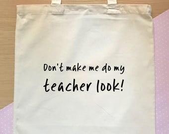 Don't make me use my teacher look! A funny teacher tote bag, perfect gift for teacher or school gift.  School bag for teachers