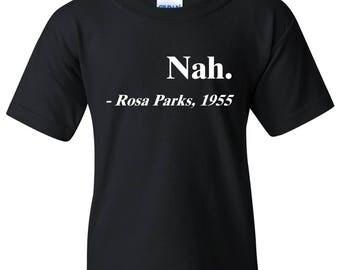 Nah - Rosa Parks, 1955 Quotation YOUTH T Shirt