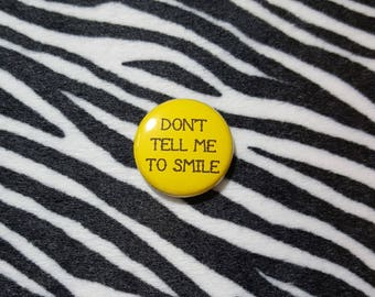 Don't Tell Me to Smile Pinback Button or Magnet