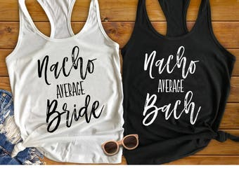 Bachelorette Party Shirts, Nacho Average Bride, Nacho Average Bach, Fiesta Bachelorette shirts, Cinco De Mayo, Bachelorette Party Favor