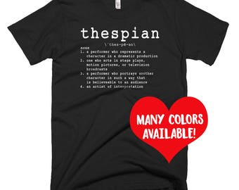 Thespian T-Shirt, Thespian Quote, Thespian Print, Actress Gift, Actor Gift, Acting Quote, Actress Quote, Actress Print, Theatre Student