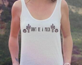 Cactus Shirt - Cactus T Shirt - Dont Be a Prick Shirt - Cactus Tank Top - Women's Succulent Shirt - Boho Top - Funny Tanks for Women