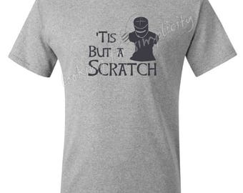 Tis but a Scratch - Monty Python & Black Knight Inspired Quote - In Stock Plus Sizes No Extra Chg