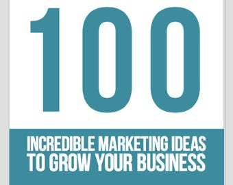 100 Incredible Marketing Ideas to Grow Your Business - Marketing Guide - Business Plan for Growth