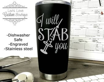 Funny Nurse Mug - I will stab you - Dishwasher Safe Engraved Stainless Steel Coffee Tumbler - Nurse thermos - RN Mug - Gift for Nurse Travel