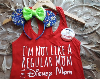 I'm Not Like A Regular Mom I'm A Disney Mom Tank- Disney Mom Shirt-Custom Disney Shirt- Disney Vacation Shirt