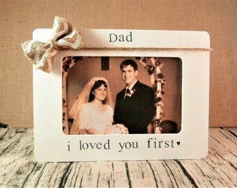 Wedding gift for Dad i loved you first frame, father of the bride gift from bride to father gifts