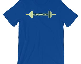 My Stress Relief - Gym Fitness Bodybuilding Weightlifting Workout Unisex T-shirt